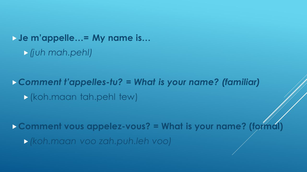  Je m'appelle…= My name is…  (juh mah.pehl)  Comment t'appelles-tu.
