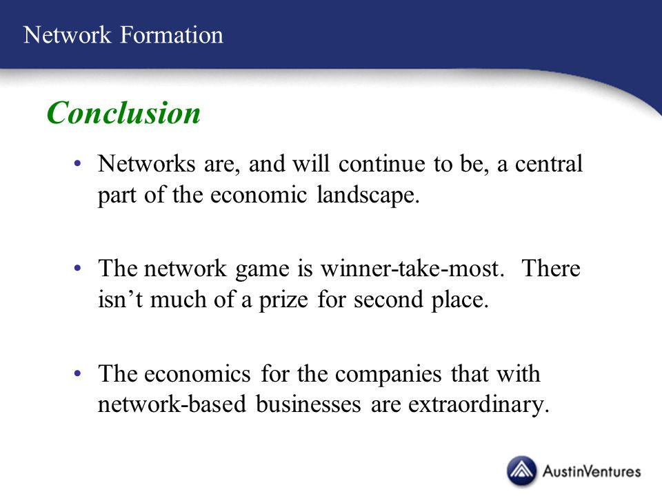 Network Formation Conclusion Networks are, and will continue to be, a central part of the economic landscape.