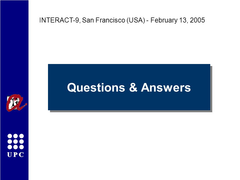 UPC Questions & Answers INTERACT-9, San Francisco (USA) - February 13, 2005