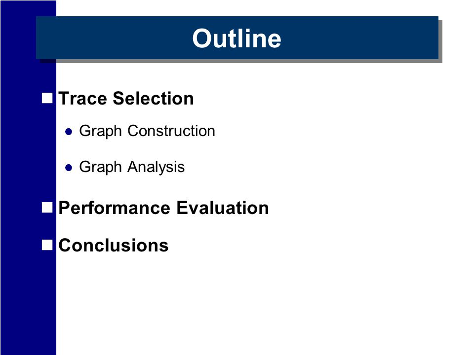 Outline Trace Selection Graph Construction Graph Analysis Performance Evaluation Conclusions