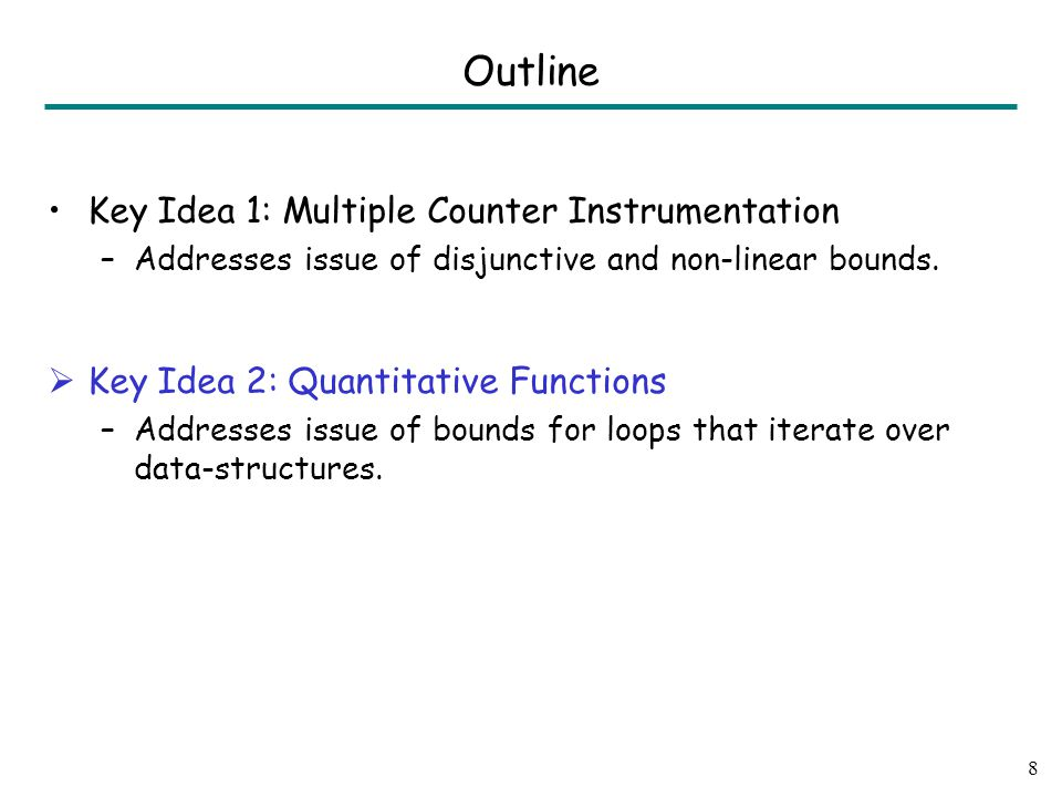 Outline Key Idea 1: Multiple Counter Instrumentation –Addresses issue of disjunctive and non-linear bounds.