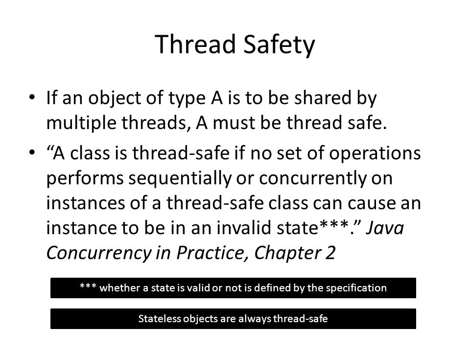 Thread Safety If an object of type A is to be shared by multiple threads, A must be thread safe.