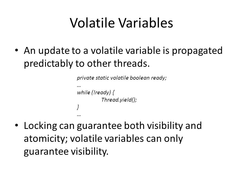 Volatile Variables An update to a volatile variable is propagated predictably to other threads.