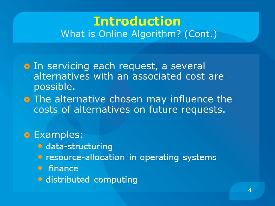 4 Introduction What is Online Algorithm.