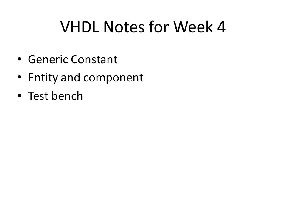 VHDL Notes for Week 4 Generic Constant Entity and component Test bench