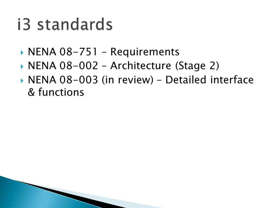  NENA 08-751 – Requirements  NENA 08-002 – Architecture (Stage 2)  NENA 08-003 (in review) – Detailed interface & functions