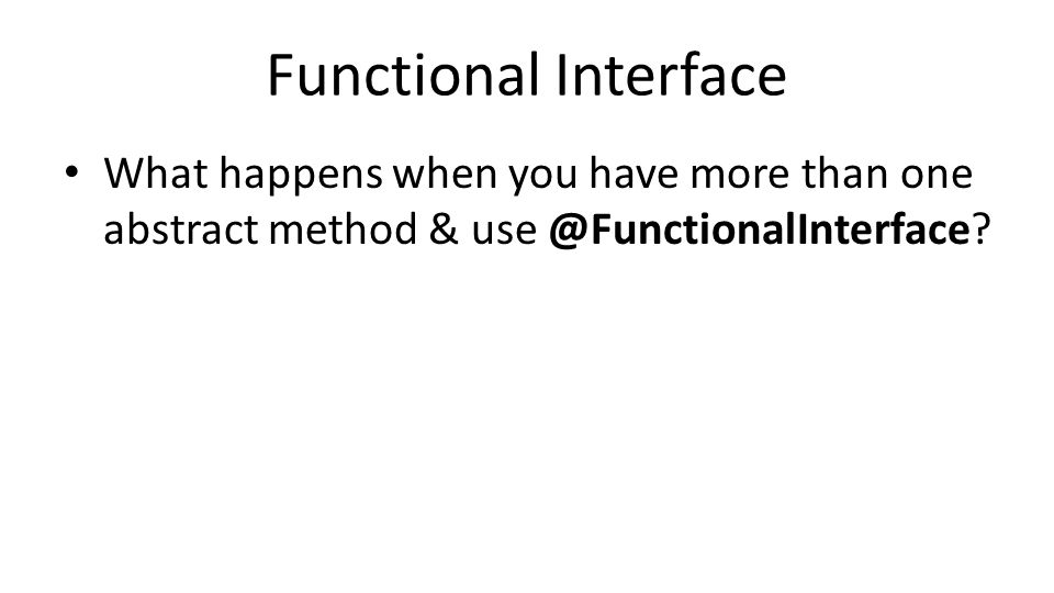 Functional Interface What happens when you have more than one abstract method & use @FunctionalInterface