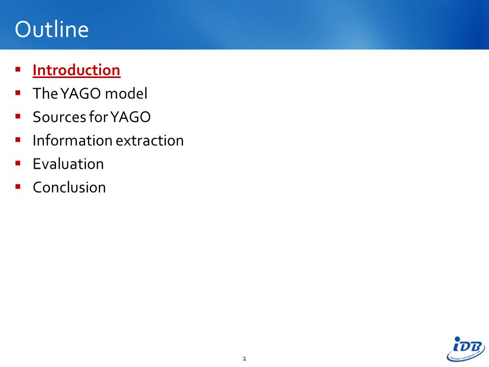 Outline  Introduction  The YAGO model  Sources for YAGO  Information extraction  Evaluation  Conclusion 2