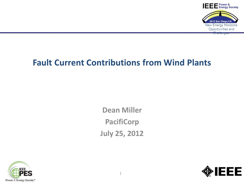 New Energy Horizons Opportunities and Challenges Fault Current Contributions from Wind Plants Dean Miller PacifiCorp July 25, 2012 1