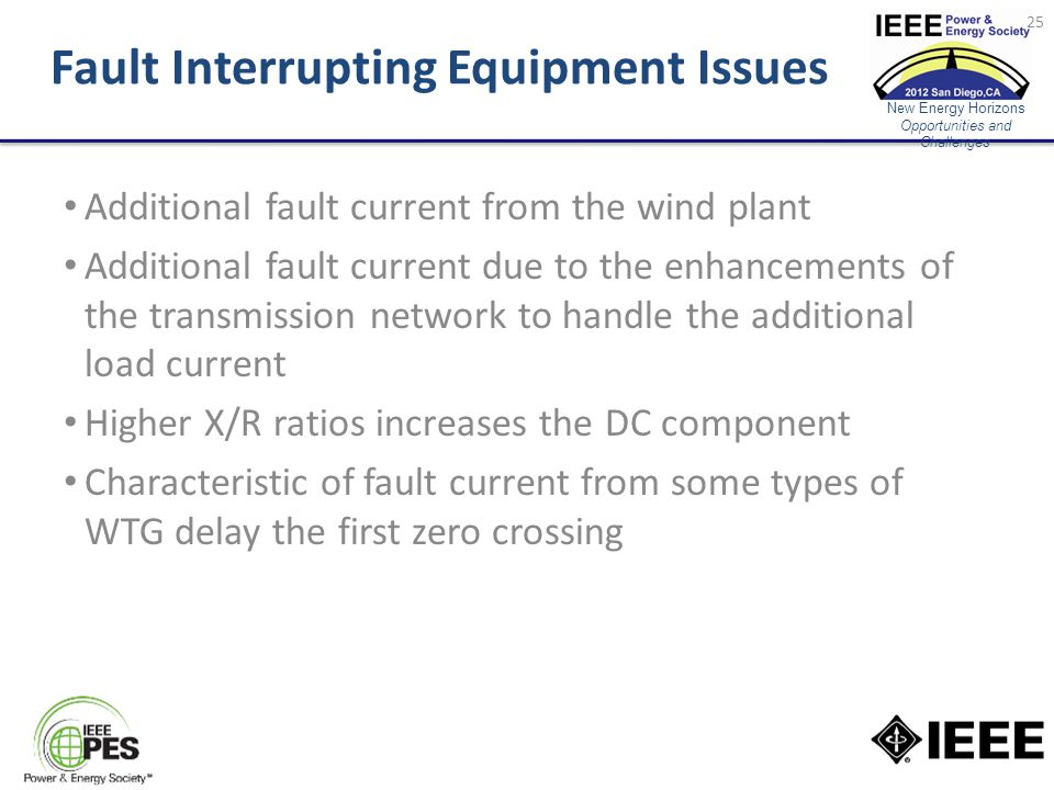New Energy Horizons Opportunities and Challenges Fault Interrupting Equipment Issues Additional fault current from the wind plant Additional fault current due to the enhancements of the transmission network to handle the additional load current Higher X/R ratios increases the DC component Characteristic of fault current from some types of WTG delay the first zero crossing 25