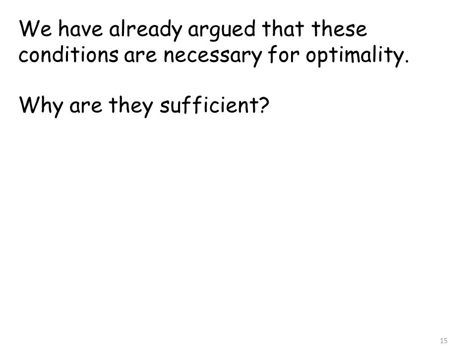 We have already argued that these conditions are necessary for optimality.