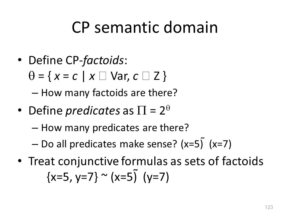 CP semantic domain Define CP-factoids:  = { x = c | x  Var, c  Z } – How many factoids are there.