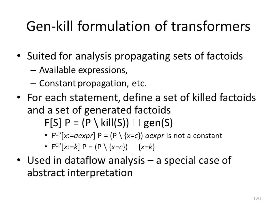 Gen-kill formulation of transformers Suited for analysis propagating sets of factoids – Available expressions, – Constant propagation, etc.