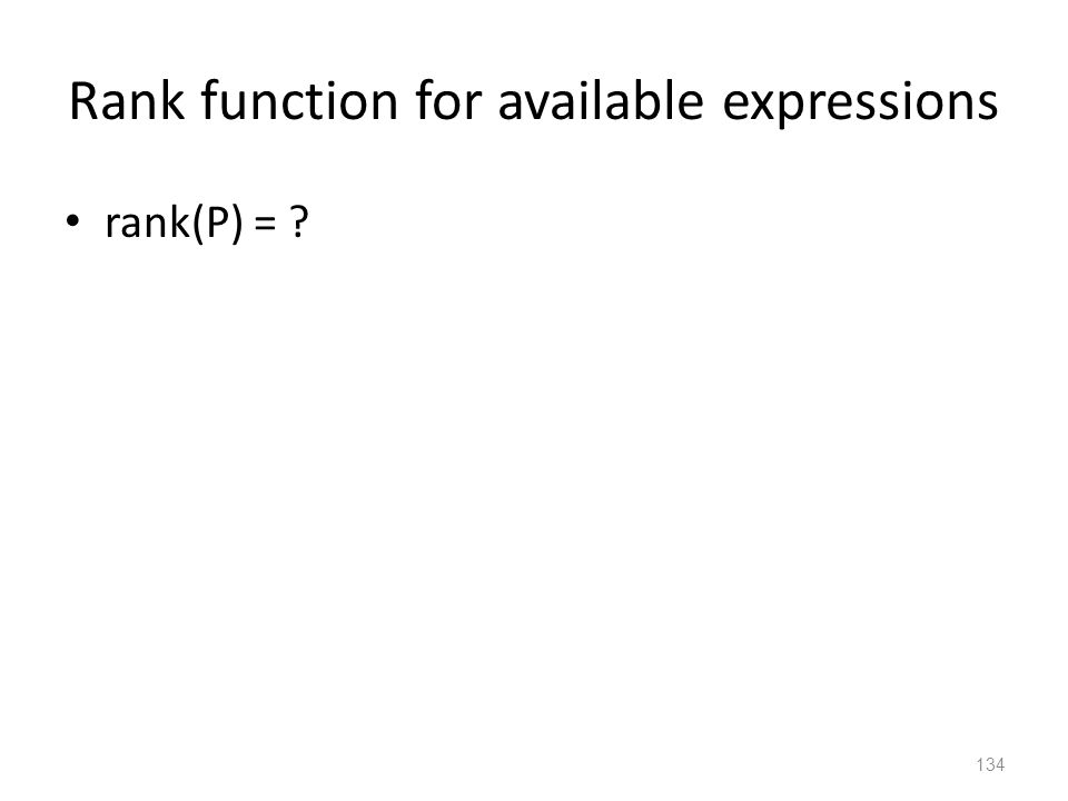 Rank function for available expressions rank(P) = 134