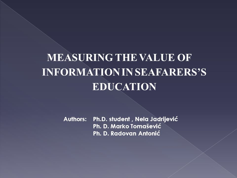 MEASURING THE VALUE OF INFORMATION IN SEAFARERS'S EDUCATION Authors: Ph.D.