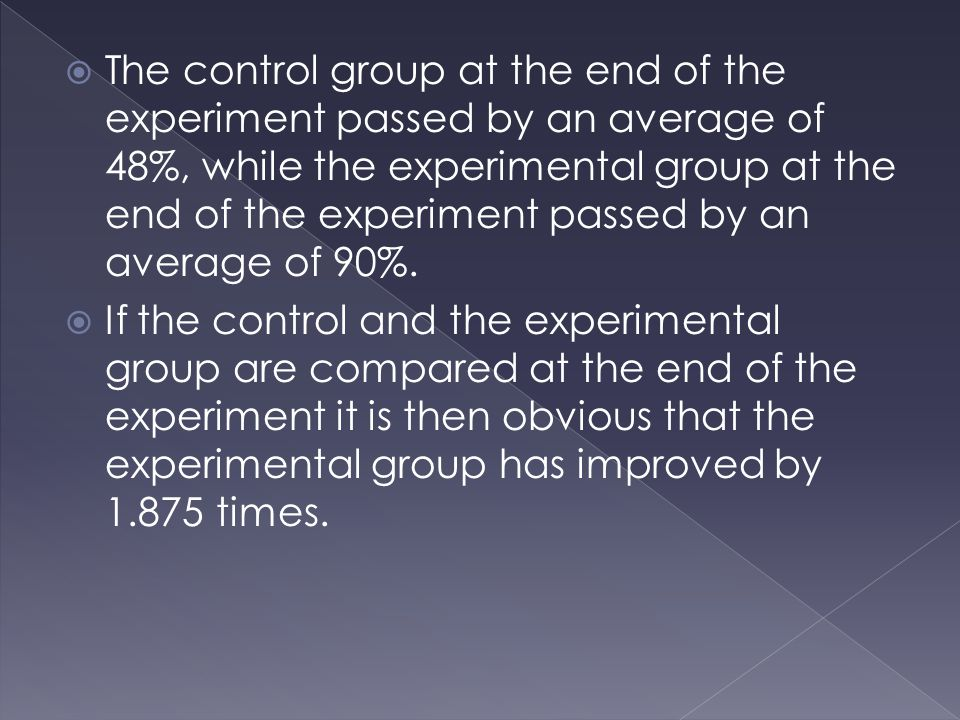  The control group at the end of the experiment passed by an average of 48%, while the experimental group at the end of the experiment passed by an average of 90%.