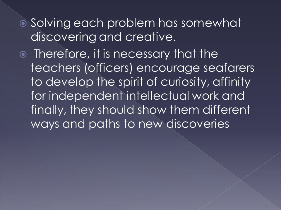  Solving each problem has somewhat discovering and creative.