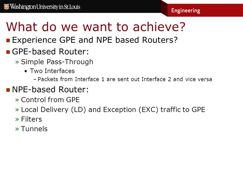 What do we want to achieve. Experience GPE and NPE based Routers.