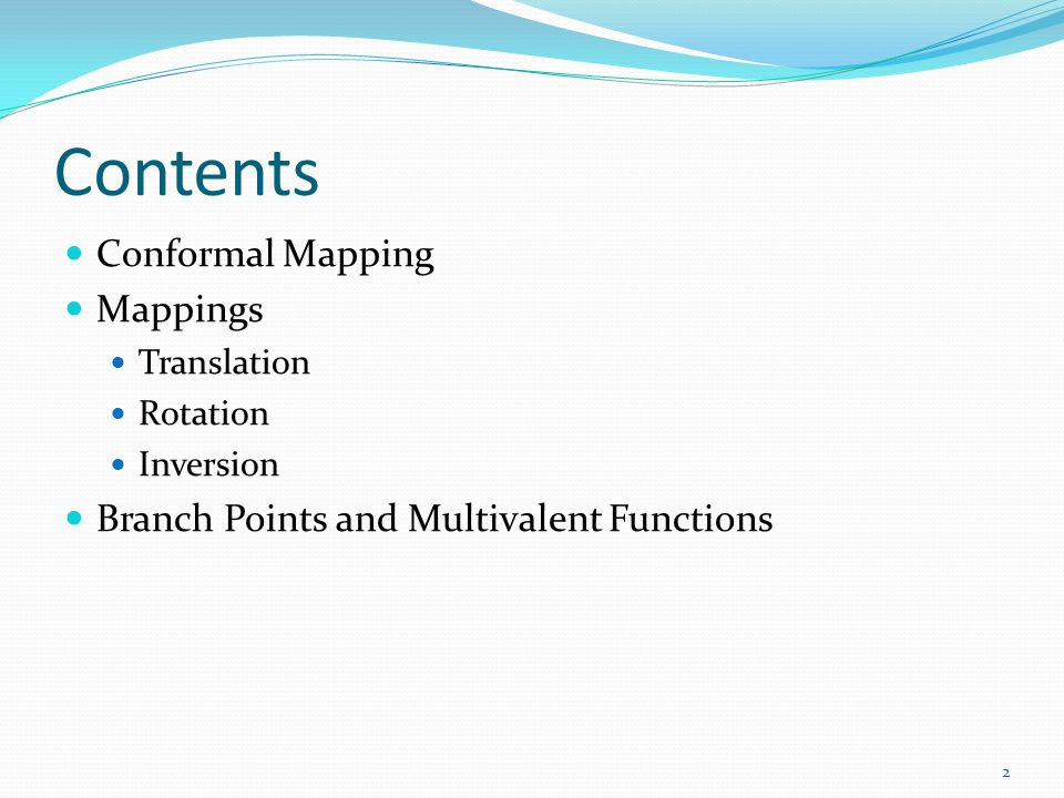 Contents Conformal Mapping Mappings Translation Rotation Inversion Branch Points and Multivalent Functions 2
