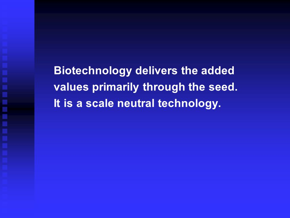 Biotechnology delivers the added values primarily through the seed.
