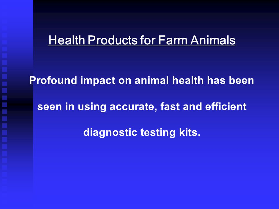 Health Products for Farm Animals Profound impact on animal health has been seen in using accurate, fast and efficient diagnostic testing kits.