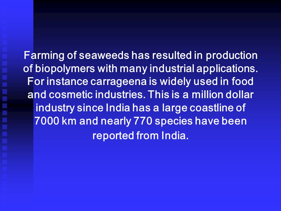 Farming of seaweeds has resulted in production of biopolymers with many industrial applications.