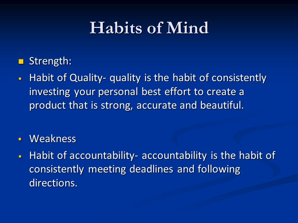 Habits of Mind Strength: Strength: Habit of Quality- quality is the habit of consistently investing your personal best effort to create a product that is strong, accurate and beautiful.
