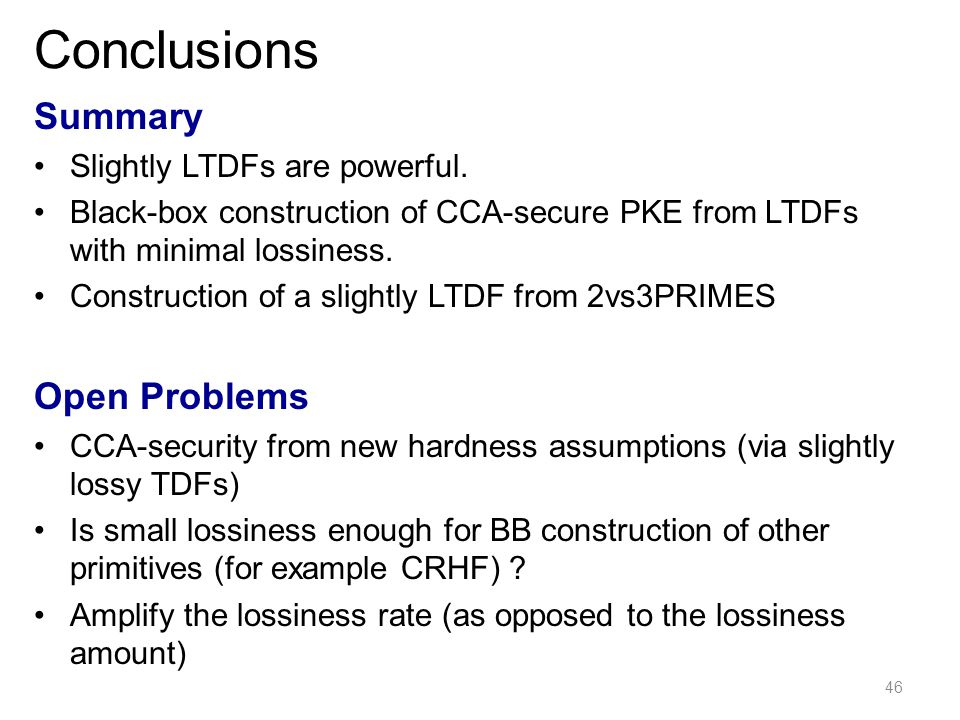 Conclusions Summary Slightly LTDFs are powerful.