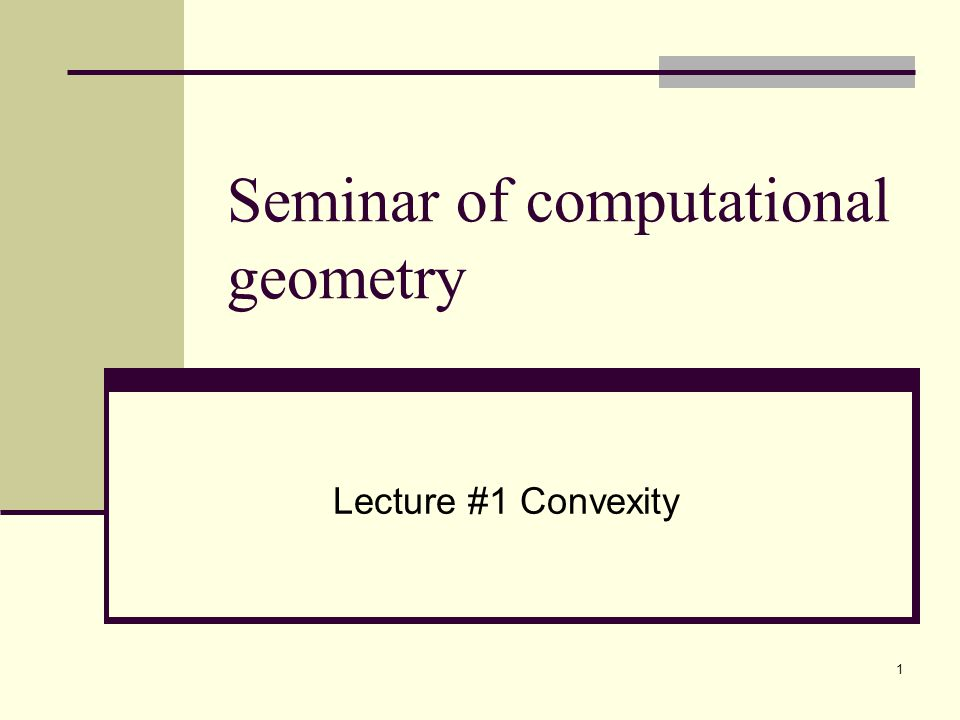 1 Seminar of computational geometry Lecture #1 Convexity