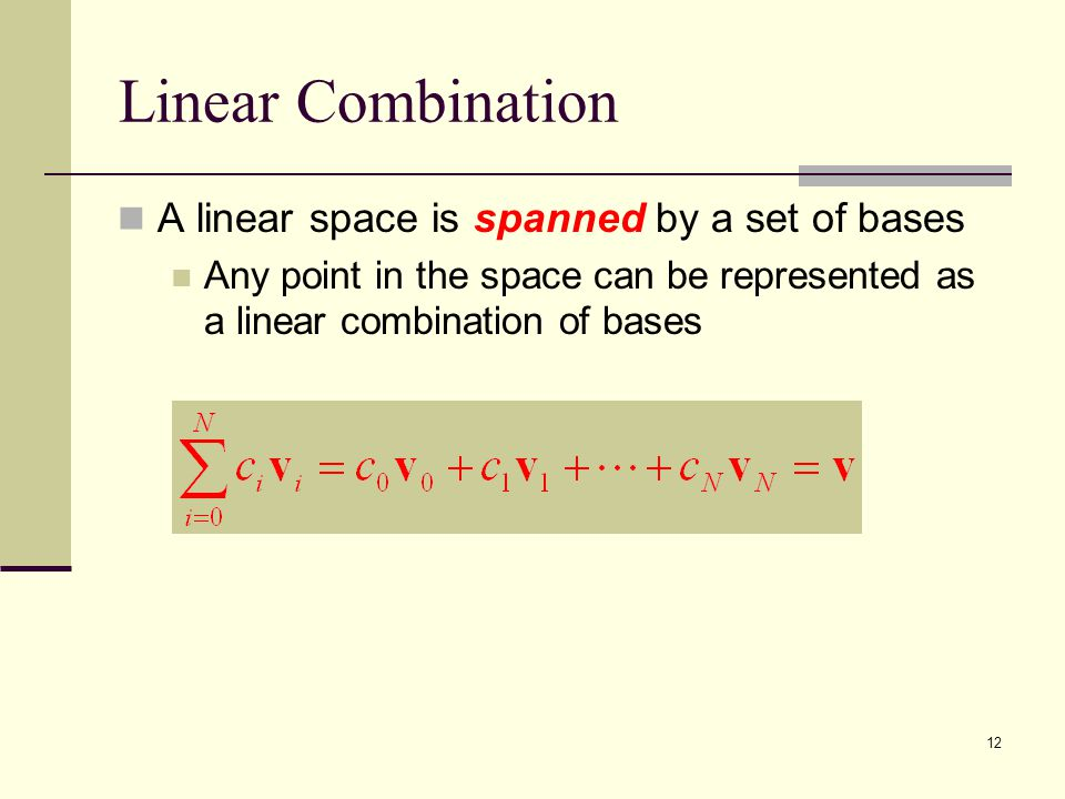 12 Linear Combination A linear space is spanned by a set of bases Any point in the space can be represented as a linear combination of bases