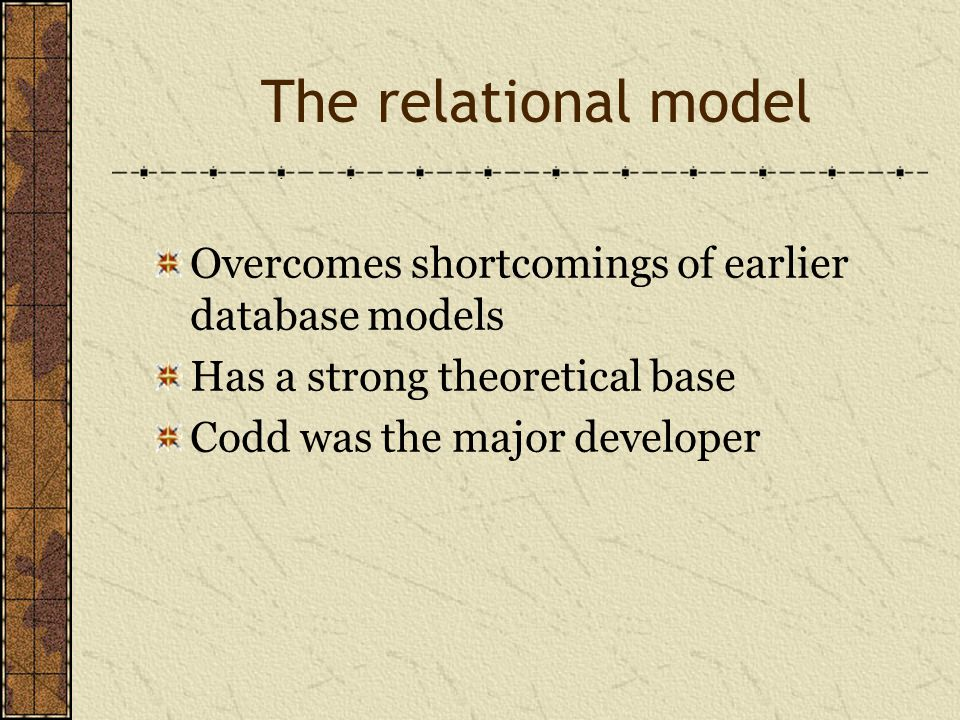 The relational model Overcomes shortcomings of earlier database models Has a strong theoretical base Codd was the major developer