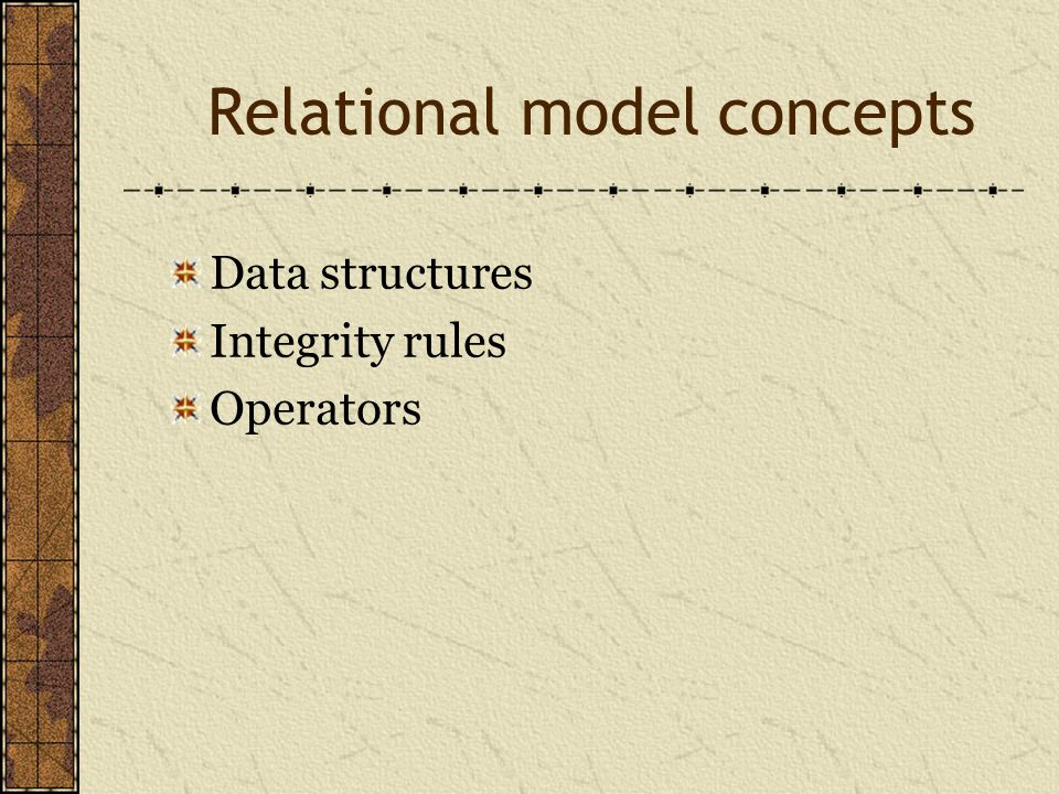 Relational model concepts Data structures Integrity rules Operators