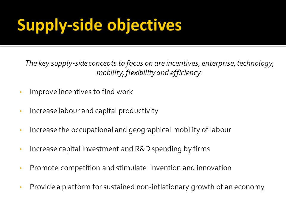 The key supply-side concepts to focus on are incentives, enterprise, technology, mobility, flexibility and efficiency.