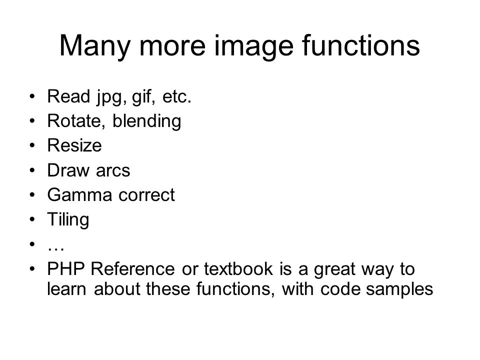 Many more image functions Read jpg, gif, etc.
