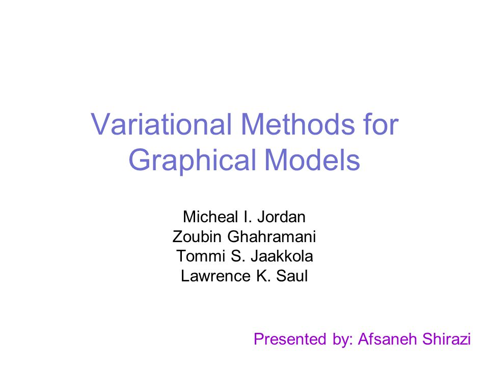 Variational Methods for Graphical Models Micheal I.