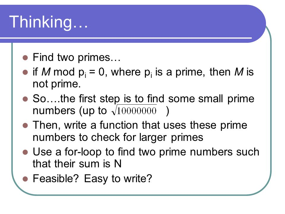 Thinking… Find two primes… if M mod p i = 0, where p i is a prime, then M is not prime.