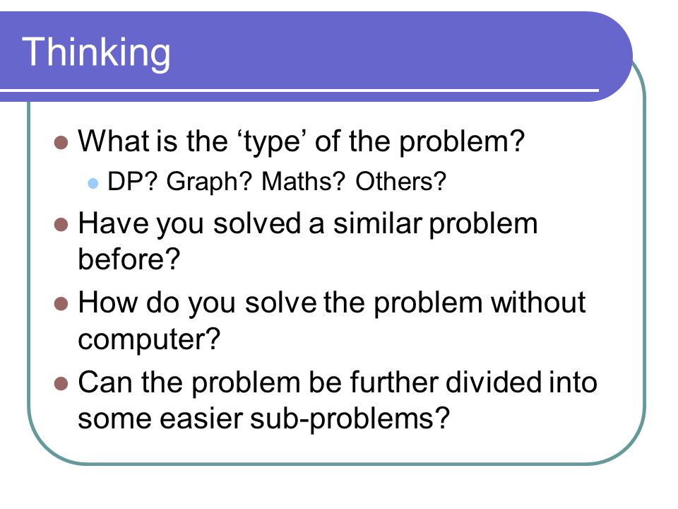 Thinking What is the 'type' of the problem. DP. Graph.