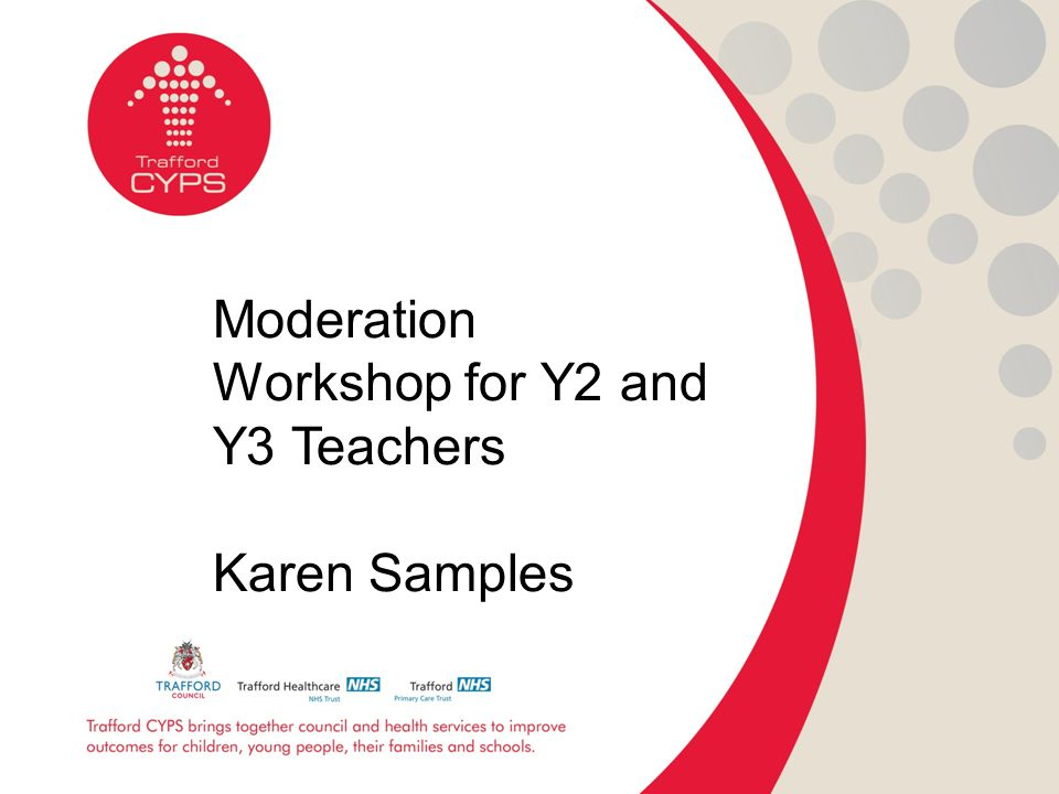 Moderation Workshop for Y2 and Y3 Teachers Karen Samples