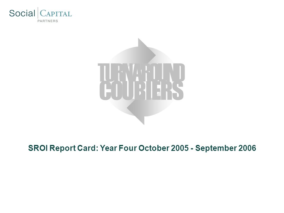 SROI Report Card: Year Four October 2005 - September 2006 COURIERS TURNAROUND