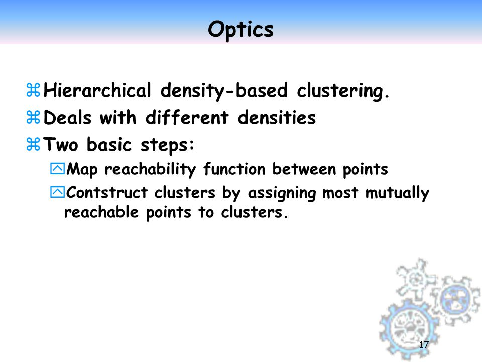 17 Optics zHierarchical density-based clustering.