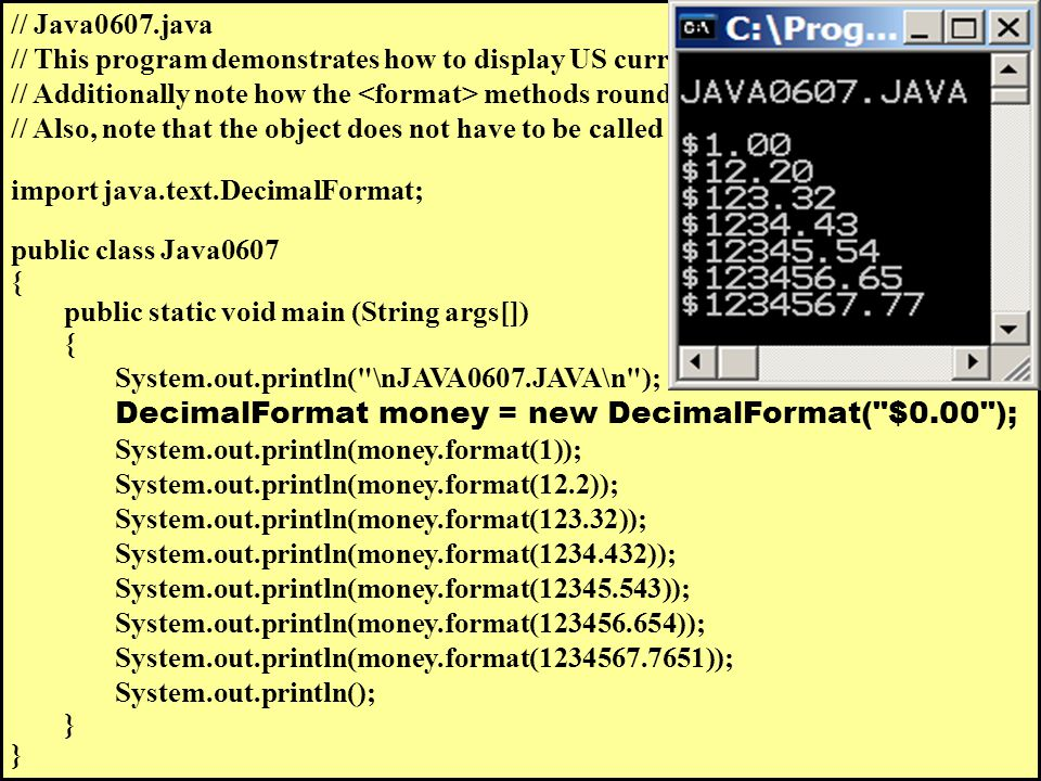 // Java0607.java // This program demonstrates how to display US currency amounts.