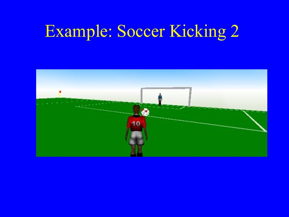 Example: Soccer Kicking 2