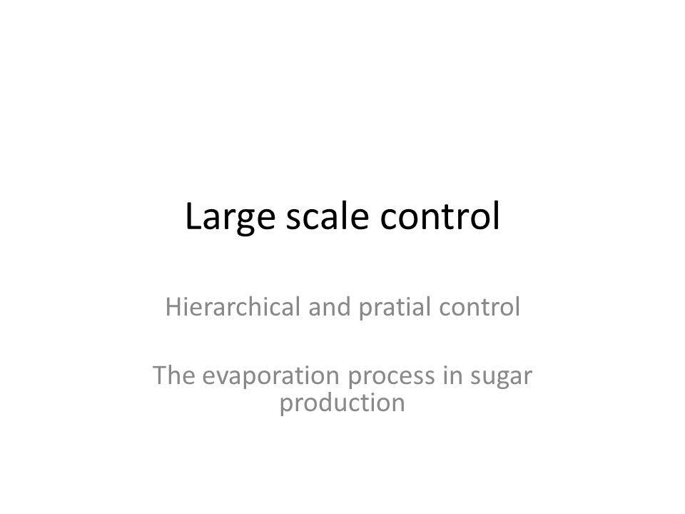 Large scale control Hierarchical and pratial control The evaporation process in sugar production