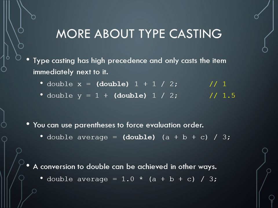8 MORE ABOUT TYPE CASTING Type casting has high precedence and only casts the item immediately next to it.
