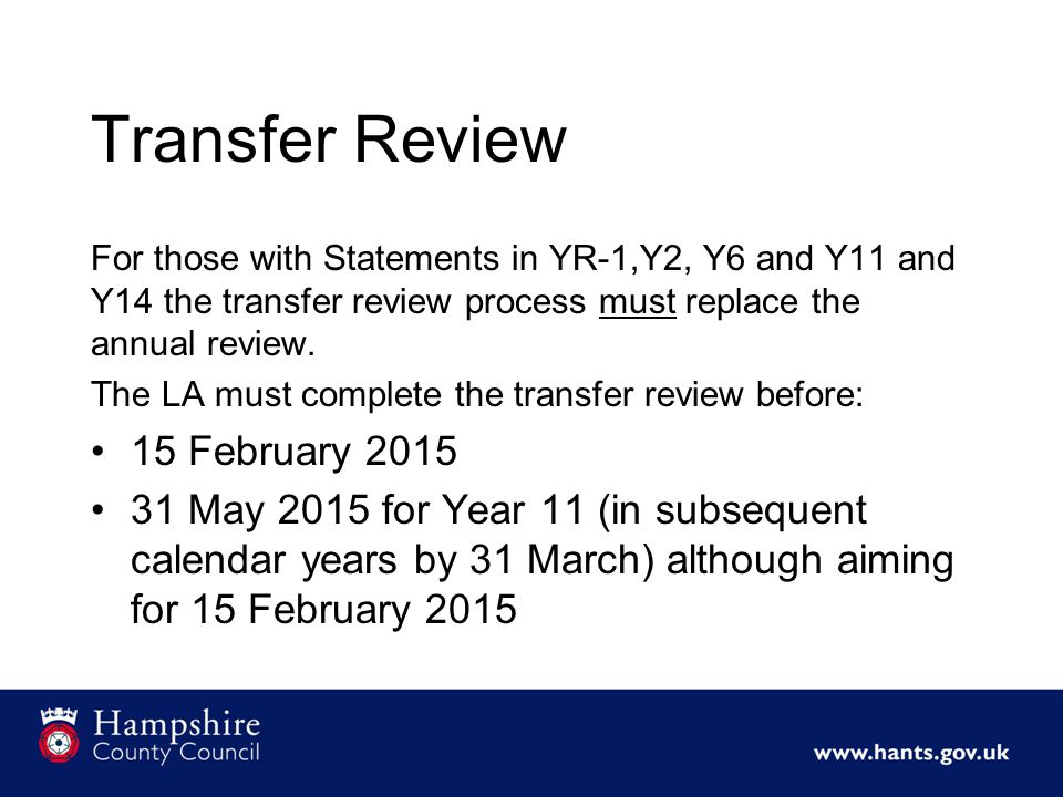 Transfer Review For those with Statements in YR-1,Y2, Y6 and Y11 and Y14 the transfer review process must replace the annual review.