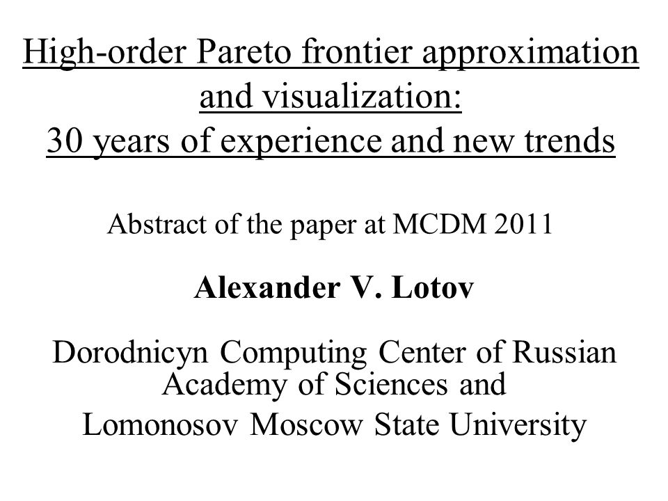 High-order Pareto frontier approximation and visualization: 30 years of experience and new trends Abstract of the paper at MCDM 2011 Alexander V.