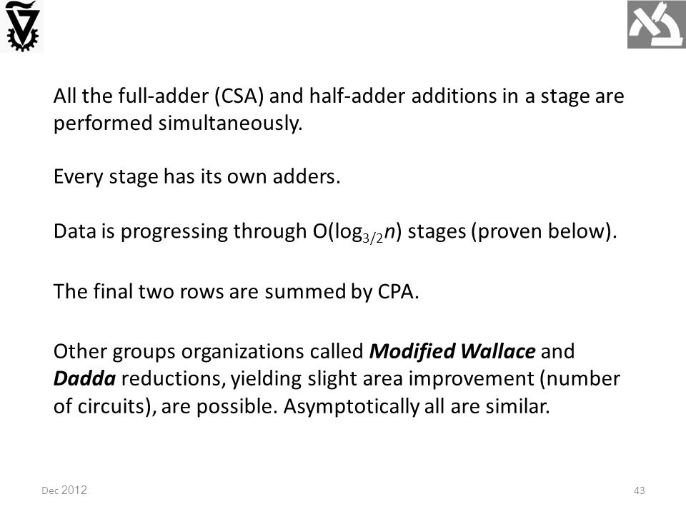 Dec 2012 All the full-adder (CSA) and half-adder additions in a stage are performed simultaneously.