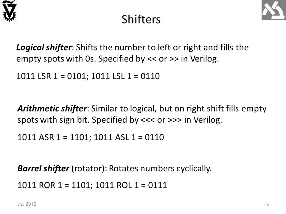 Dec 2012 Shifters Logical shifter: Shifts the number to left or right and fills the empty spots with 0s.