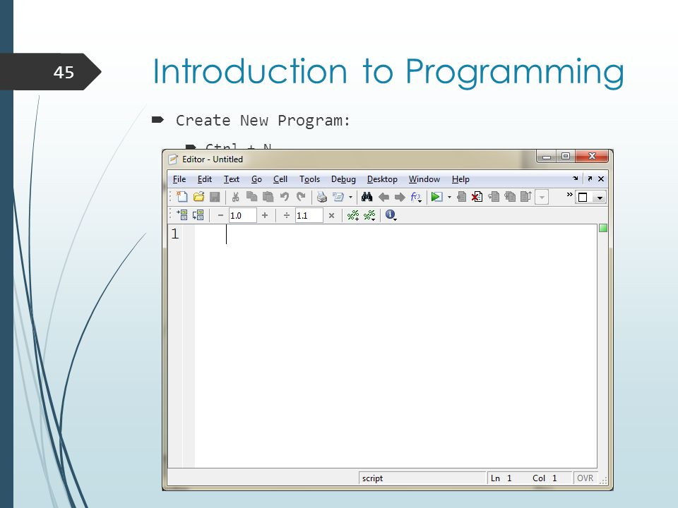 Introduction to Programming  Create New Program:  Ctrl + N  New button  File menu >> New >> script 45