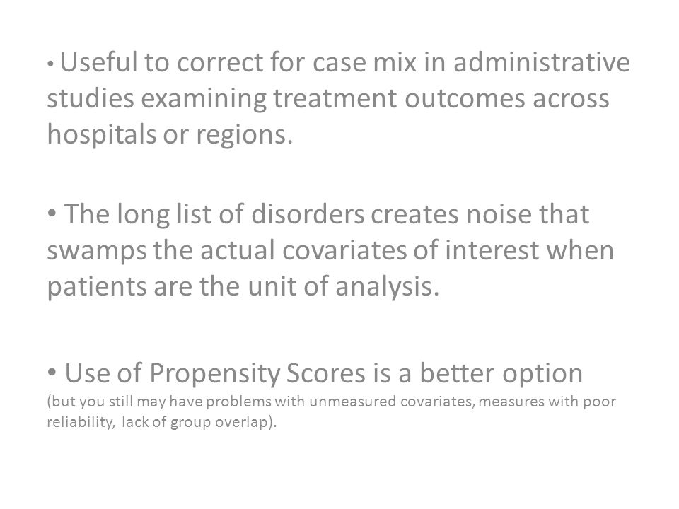 Useful to correct for case mix in administrative studies examining treatment outcomes across hospitals or regions.